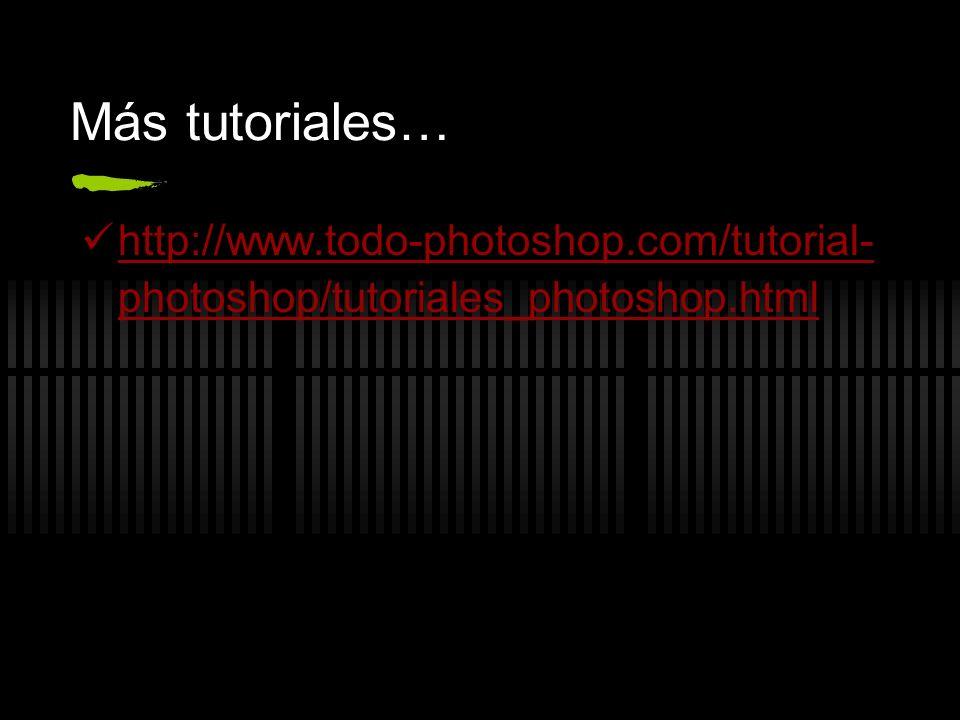 Más tutoriales… http://www.todo-photoshop.com/tutorial- photoshop/tutoriales_photoshop.html http://www.todo-photoshop.com/tutorial- photoshop/tutorial