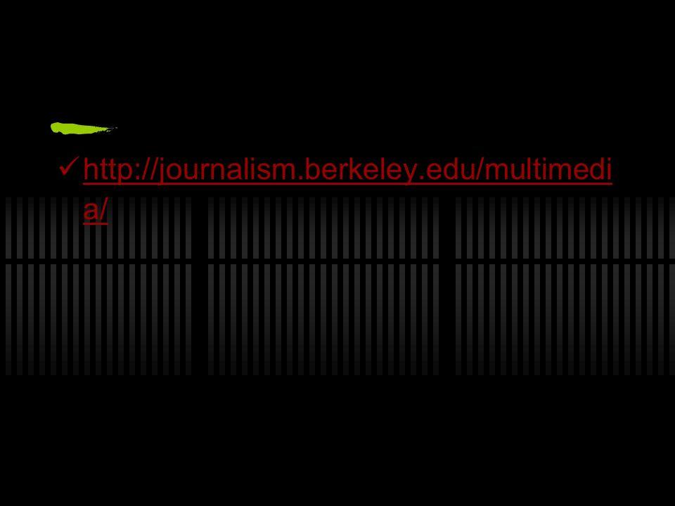 http://journalism.berkeley.edu/multimedi a/ http://journalism.berkeley.edu/multimedi a/