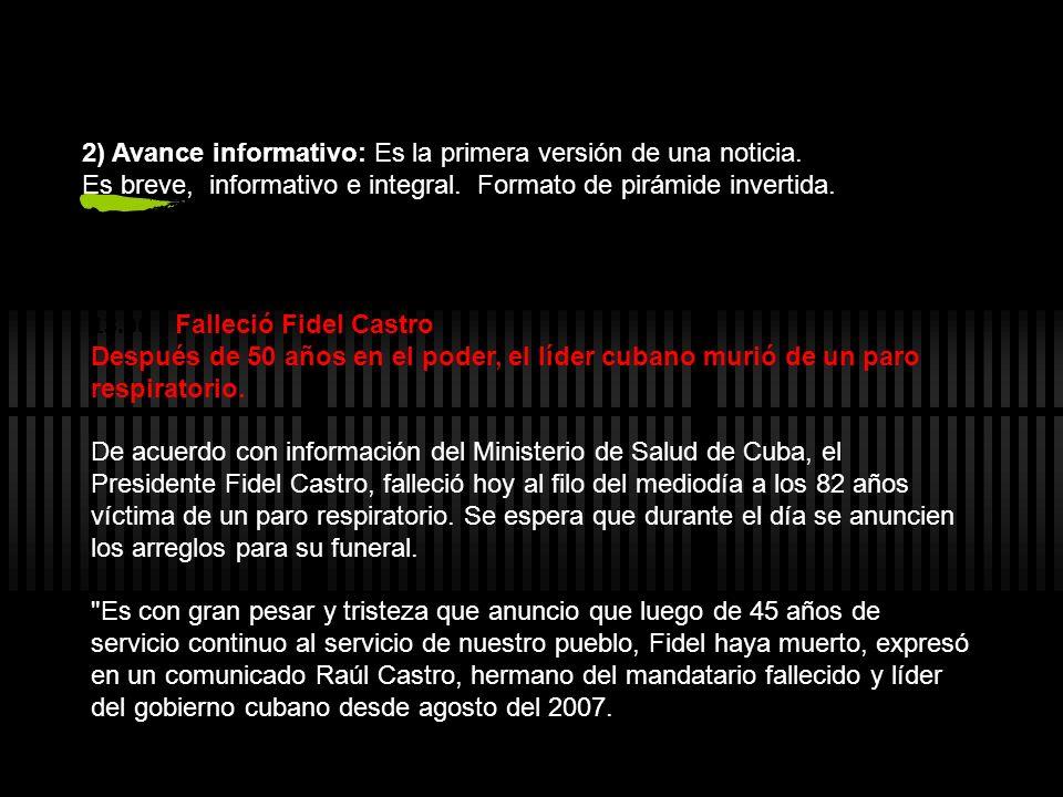 2) Avance informativo: Es la primera versión de una noticia. Es breve, informativo e integral. Formato de pirámide invertida. 13.00 | Falleció Fidel C