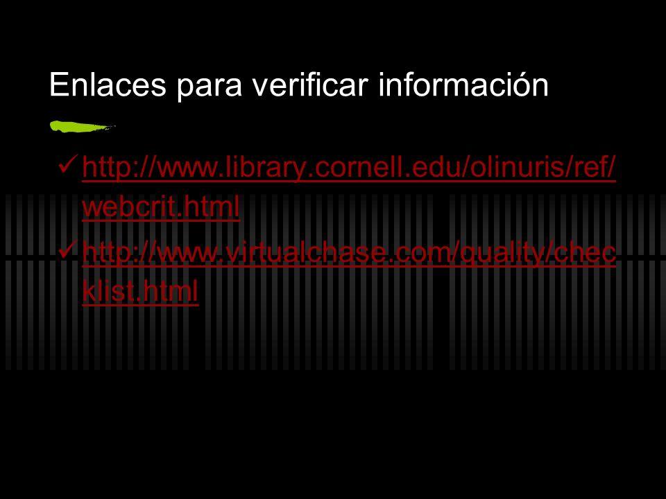 Enlaces para verificar información http://www.library.cornell.edu/olinuris/ref/ webcrit.html http://www.library.cornell.edu/olinuris/ref/ webcrit.html