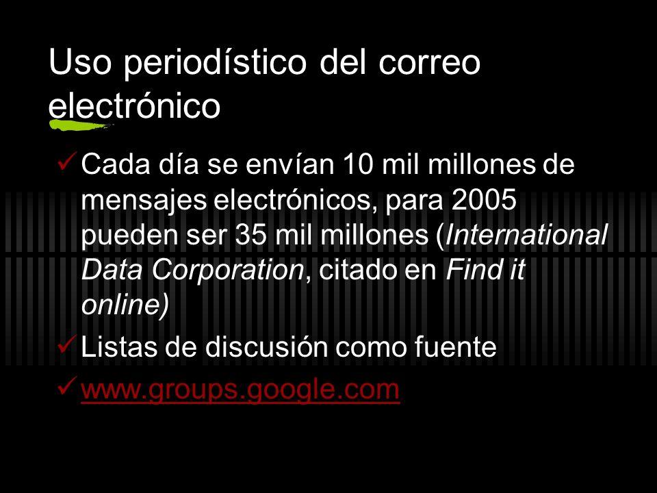 Uso periodístico del correo electrónico Cada día se envían 10 mil millones de mensajes electrónicos, para 2005 pueden ser 35 mil millones (Internation
