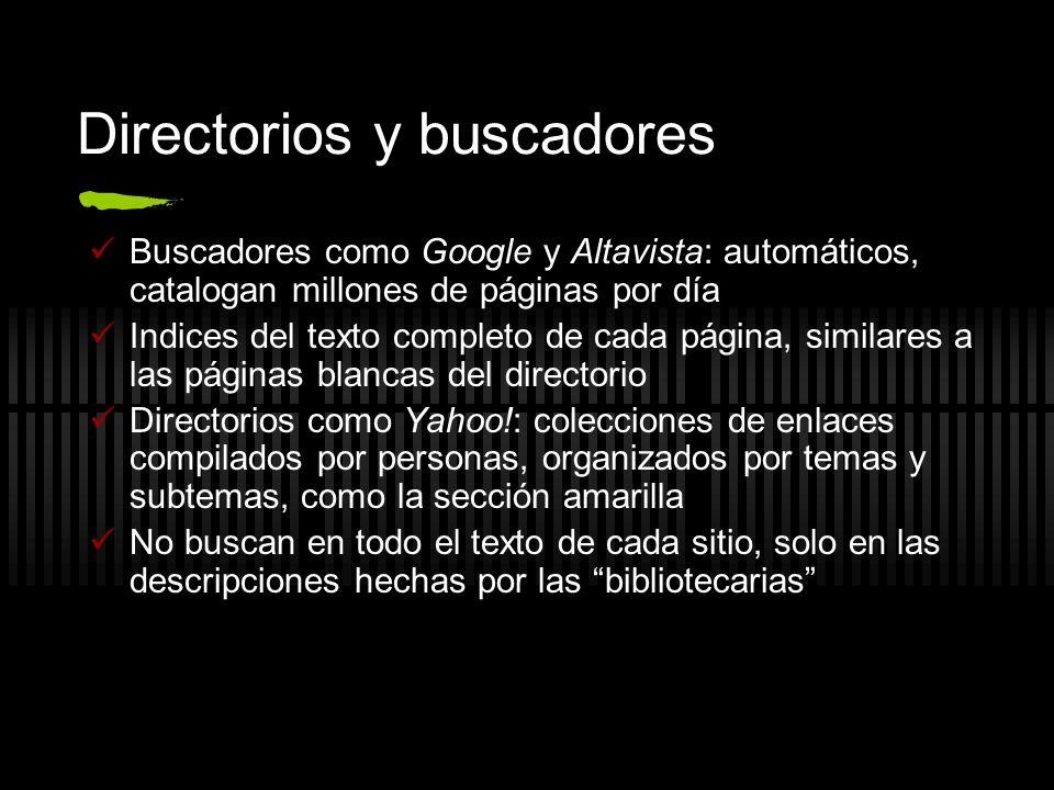 Directorios y buscadores Buscadores como Google y Altavista: automáticos, catalogan millones de páginas por día Indices del texto completo de cada pág
