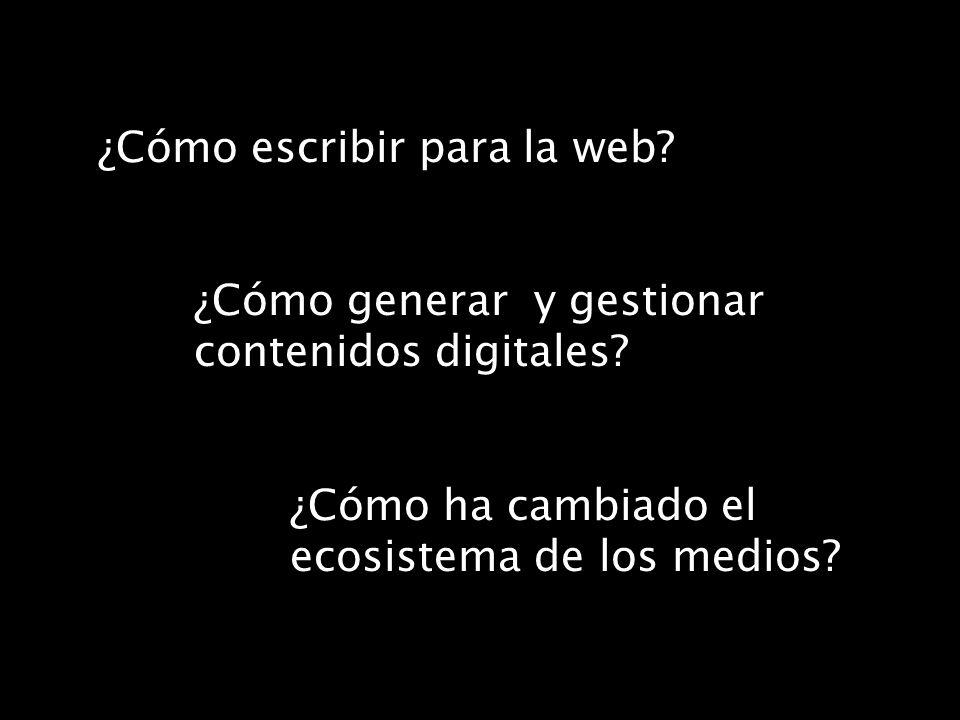 ¿Cómo escribir para la web? ¿Cómo generar y gestionar contenidos digitales? ¿Cómo ha cambiado el ecosistema de los medios?