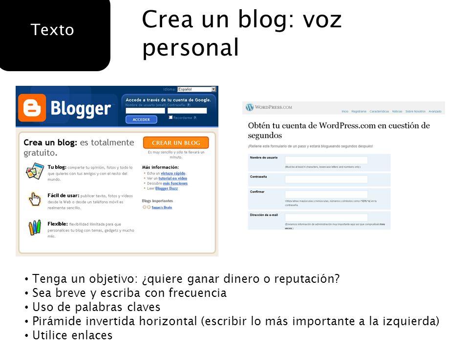 Crea un blog: voz personal Texto Tenga un objetivo: ¿quiere ganar dinero o reputación? Sea breve y escriba con frecuencia Uso de palabras claves Pirám