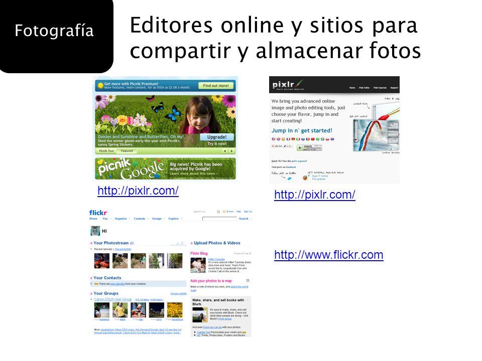 Fotografía Editores online y sitios para compartir y almacenar fotos http://www.flickr.com http://pixlr.com/