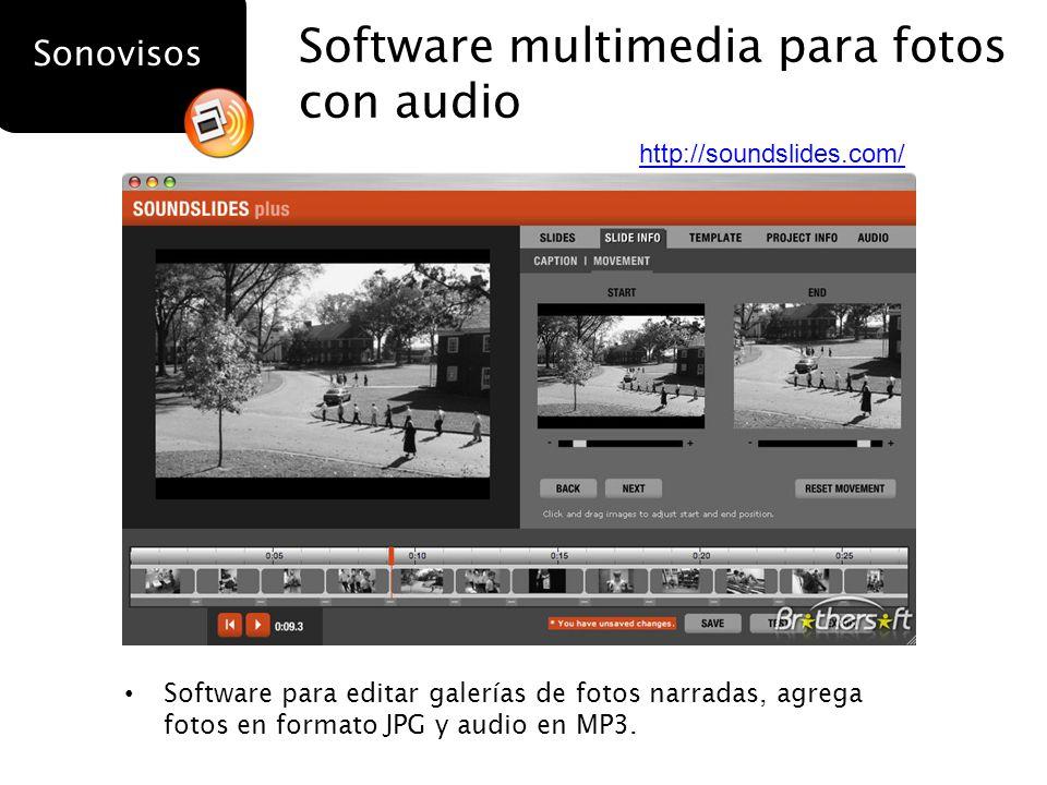 Sonovisos http://soundslides.com/ Software multimedia para fotos con audio Software para editar galerías de fotos narradas, agrega fotos en formato JP