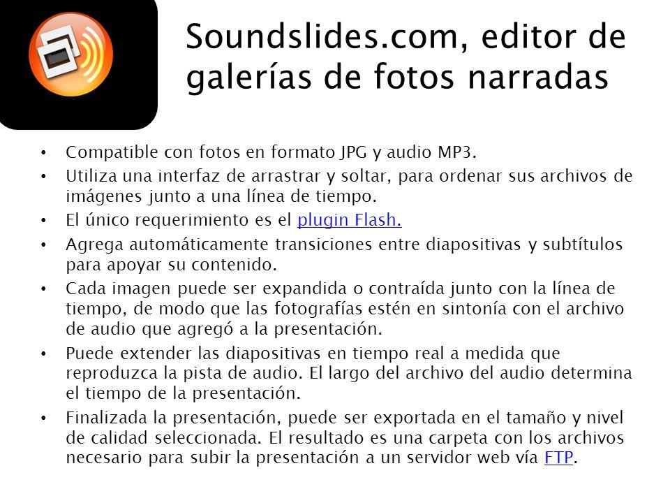 Soundslides.com, editor de galerías de fotos narradas Compatible con fotos en formato JPG y audio MP3. Utiliza una interfaz de arrastrar y soltar, par