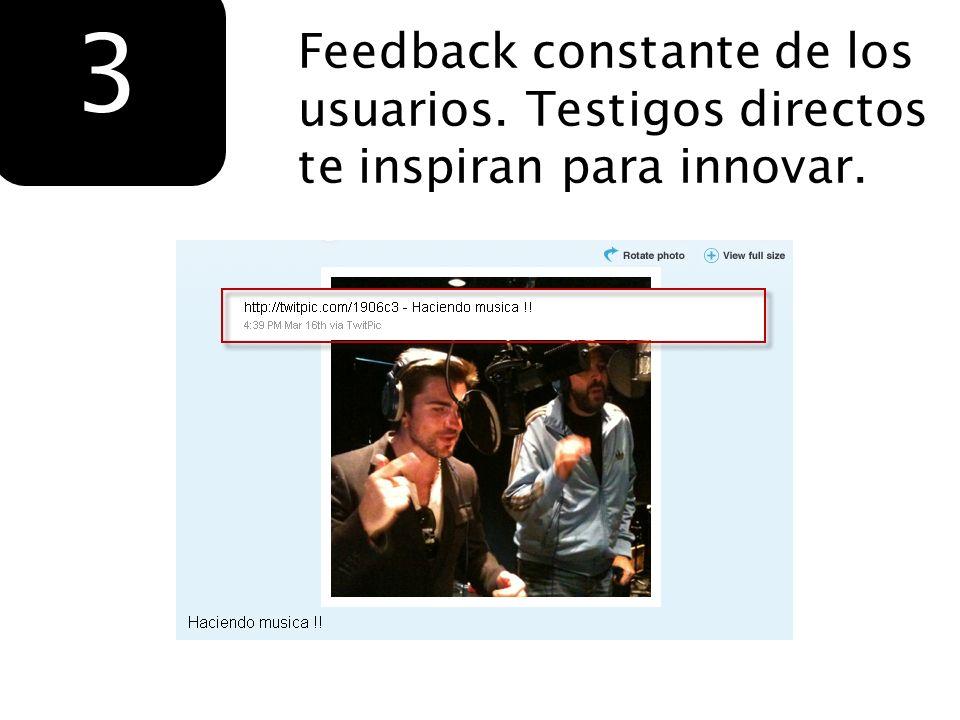 Feedback constante de los usuarios. Testigos directos te inspiran para innovar. 3