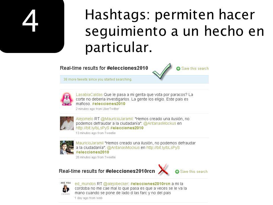 Hashtags: permiten hacer seguimiento a un hecho en particular. 4