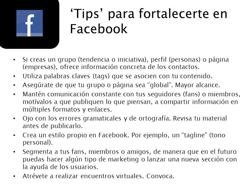 Tips para fortalecerte en Facebook Si creas un grupo (tendencia o iniciativa), perfil (personas) o página (empresas), ofrece información concreta de l