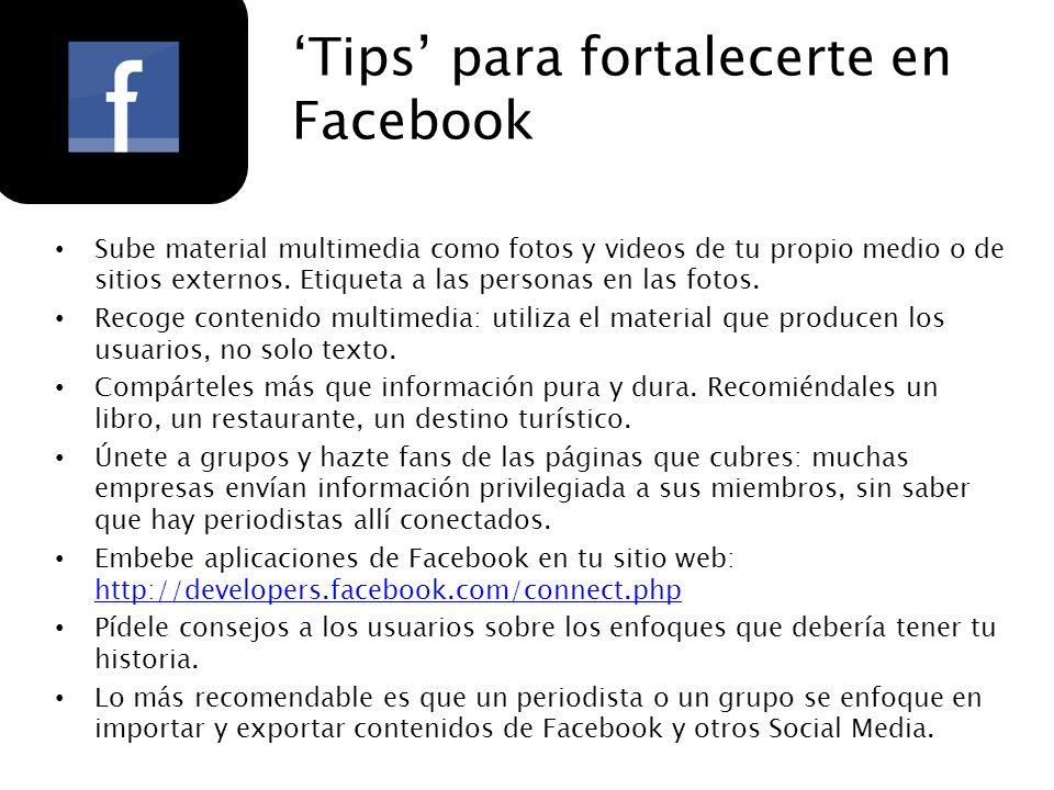 Tips para fortalecerte en Facebook Sube material multimedia como fotos y videos de tu propio medio o de sitios externos. Etiqueta a las personas en la