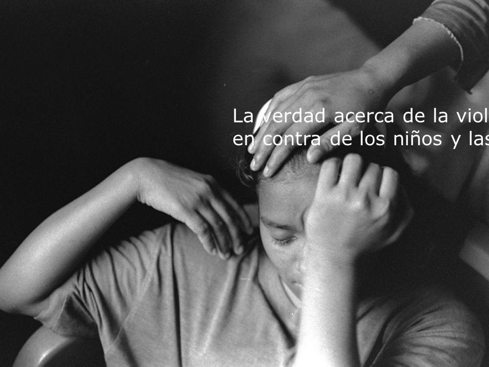 La verdad acerca de la violencia en contra de los niños y las niñas…..