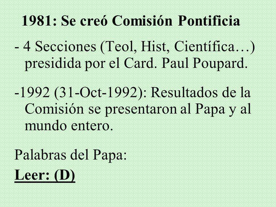 V. LA COMISIÓN PONTIFICIA (1981) Papa Juan Pablo II (1979): Centenario del Nacimiento de Albert Einstein, pidió que se aclarara el Caso Galileo.
