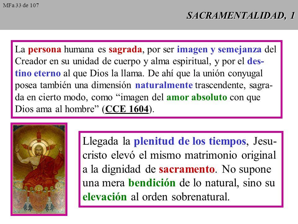 SACRAMENTALIDAD, 1 La persona humana es sagrada, por ser imagen y semejanza del Creador en su unidad de cuerpo y alma espiritual, y por el des- tino e