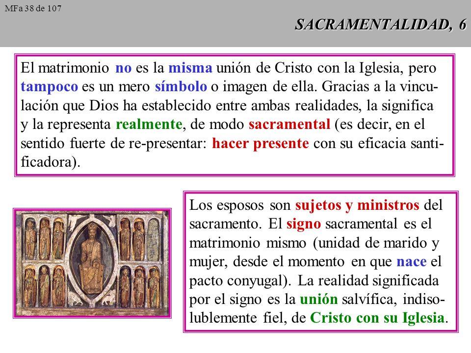 SACRAMENTALIDAD, 6 El matrimonio no es la misma unión de Cristo con la Iglesia, pero tampoco es un mero símbolo o imagen de ella. Gracias a la vincu-