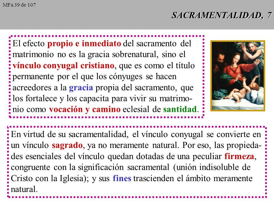 SACRAMENTALIDAD, 7 El efecto propio e inmediato del sacramento del matrimonio no es la gracia sobrenatural, sino el vínculo conyugal cristiano, que es