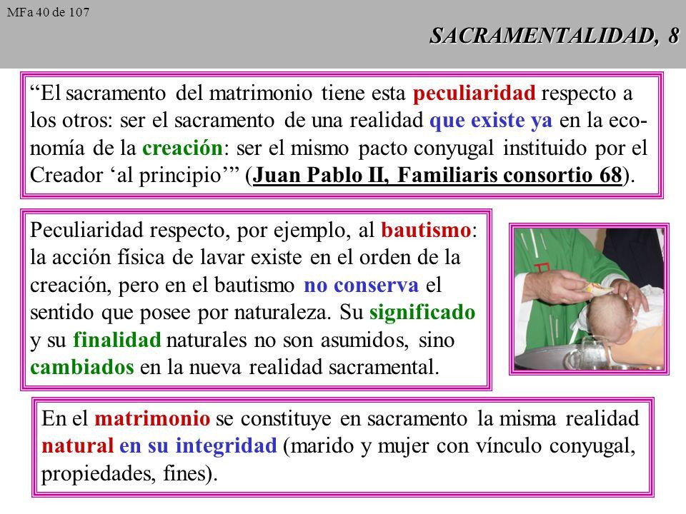SACRAMENTALIDAD, 8 El sacramento del matrimonio tiene esta peculiaridad respecto a los otros: ser el sacramento de una realidad que existe ya en la ec