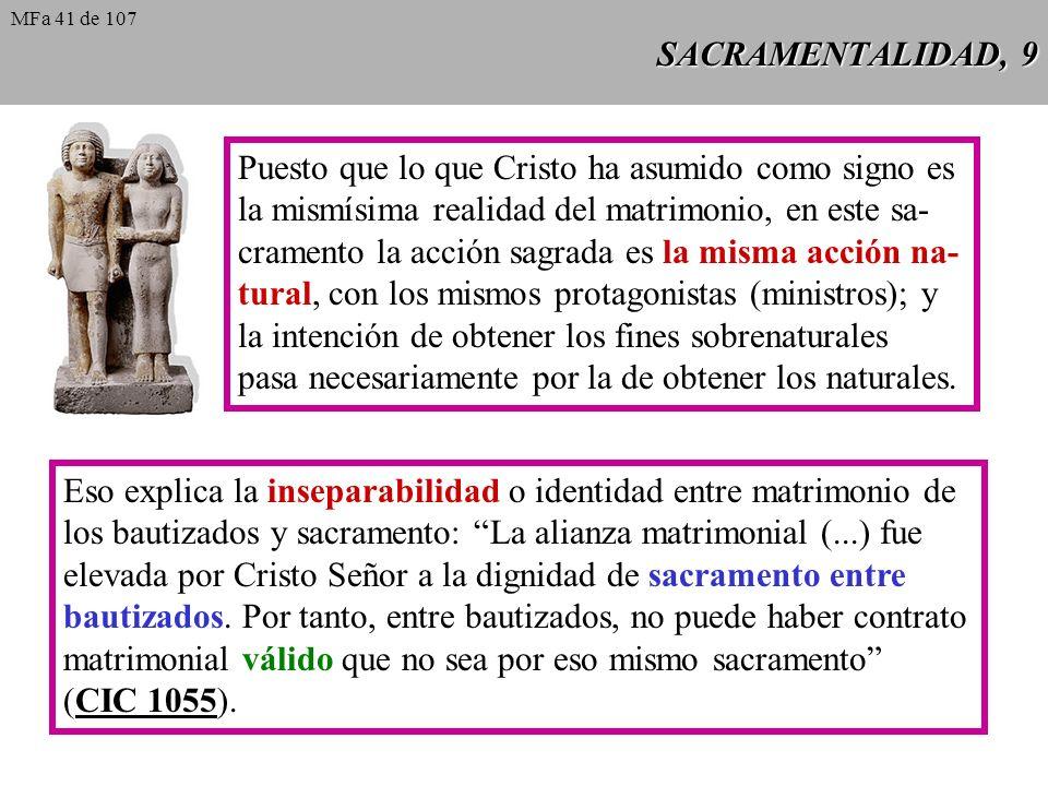 SACRAMENTALIDAD, 9 Puesto que lo que Cristo ha asumido como signo es la mismísima realidad del matrimonio, en este sa- cramento la acción sagrada es l