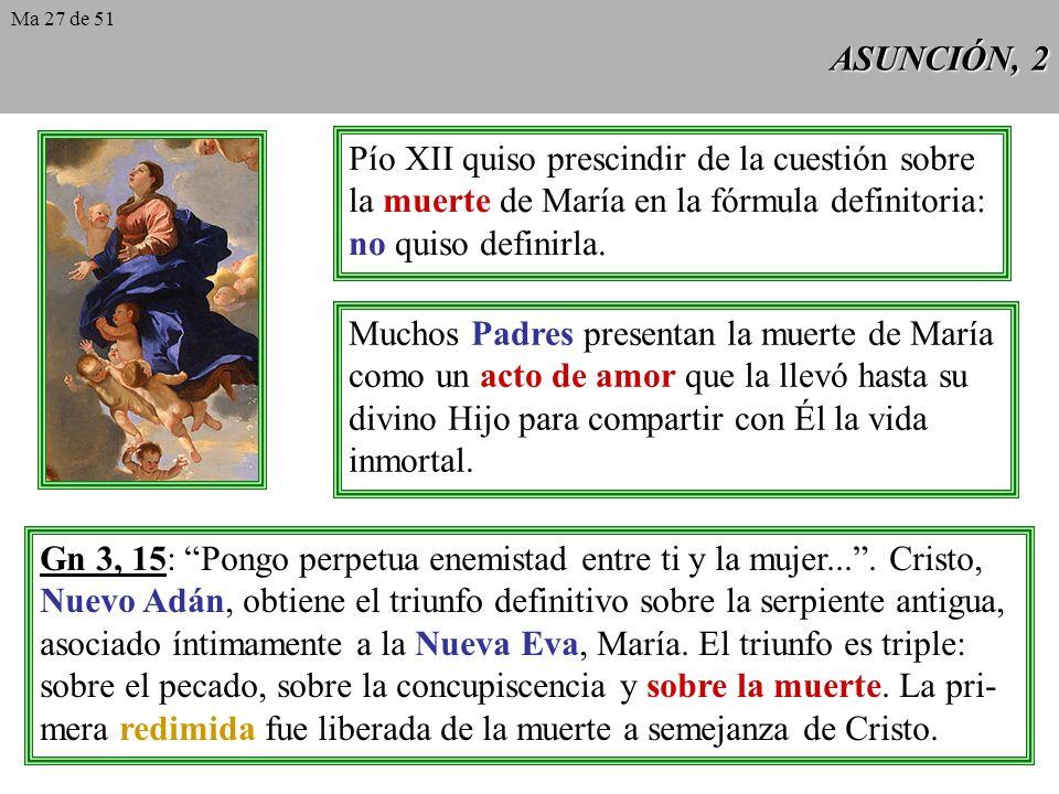 ASUNCIÓN, 1 Pío XII, Munificentissimus Deus, 01.11.1950: Pronunciamos, declaramos y definimos ser dogma divinamente revelado: que la Inmaculada Madre