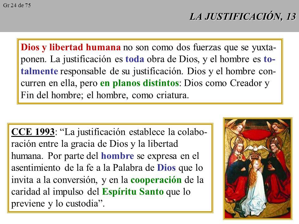 LA JUSTIFICACIÓN, 12 En el otro extremo, para Lutero, la naturaleza humana ha quedado de tal modo dañada por el pecado original, que no puede hacer na