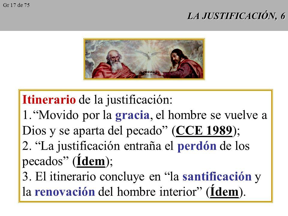 LA JUSTIFICACIÓN, 6 Itinerario de la justificación: 1.Movido por la gracia, el hombre se vuelve a Dios y se aparta del pecado (CCE 1989); 2.