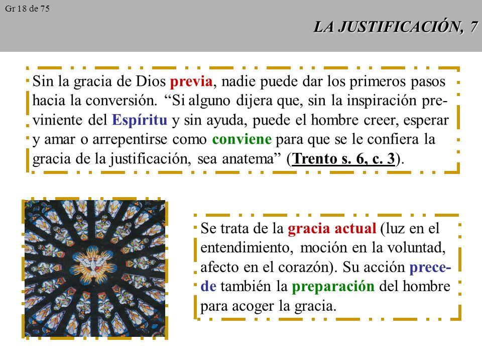 LA JUSTIFICACIÓN, 7 Sin la gracia de Dios previa, nadie puede dar los primeros pasos hacia la conversión.