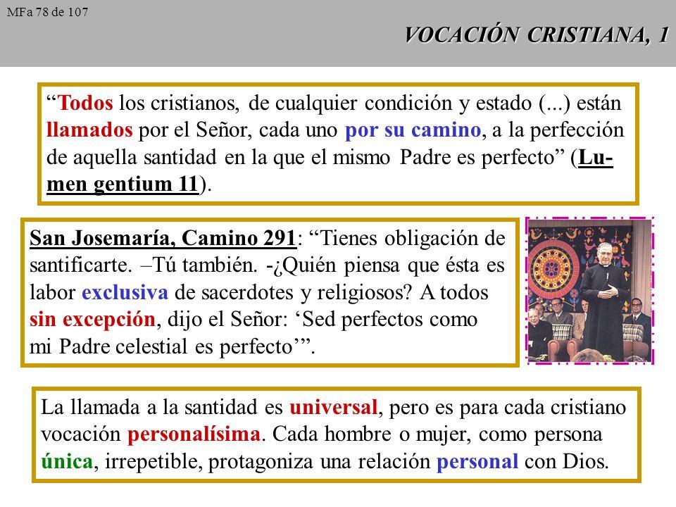 VOCACIÓN CRISTIANA, 1 Todos los cristianos, de cualquier condición y estado (...) están llamados por el Señor, cada uno por su camino, a la perfección