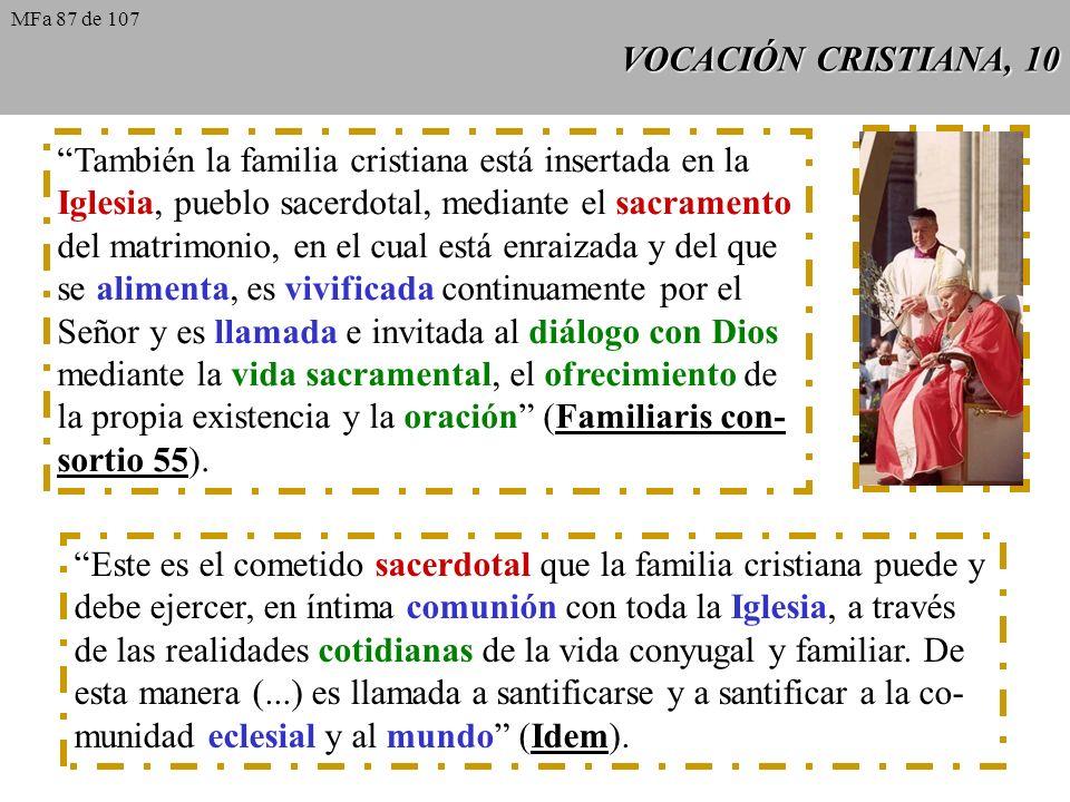 VOCACIÓN CRISTIANA, 10 También la familia cristiana está insertada en la Iglesia, pueblo sacerdotal, mediante el sacramento del matrimonio, en el cual