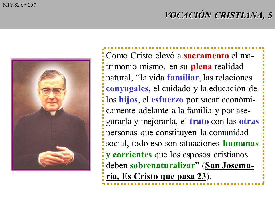 VOCACIÓN CRISTIANA, 5 Como Cristo elevó a sacramento el ma- trimonio mismo, en su plena realidad natural, la vida familiar, las relaciones conyugales,