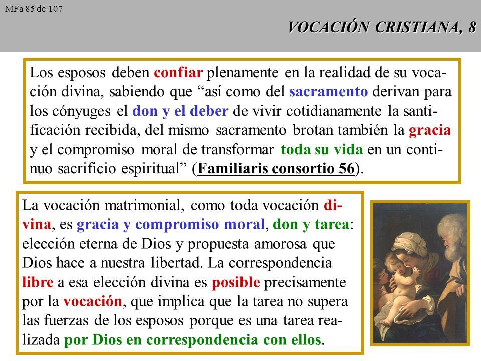 VOCACIÓN CRISTIANA, 8 Los esposos deben confiar plenamente en la realidad de su voca- ción divina, sabiendo que así como del sacramento derivan para l