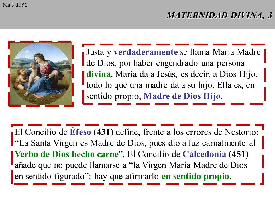 MATERNIDAD DIVINA, 3 Justa y verdaderamente se llama María Madre de Dios, por haber engendrado una persona divina.
