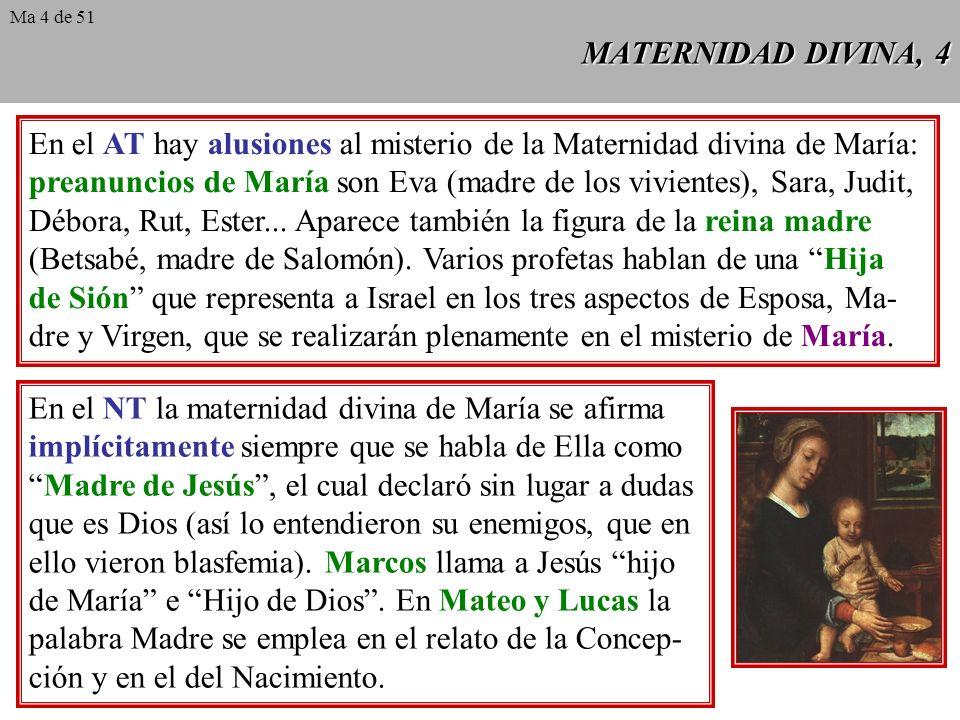MATERNIDAD DIVINA, 4 En el AT hay alusiones al misterio de la Maternidad divina de María: preanuncios de María son Eva (madre de los vivientes), Sara, Judit, Débora, Rut, Ester...