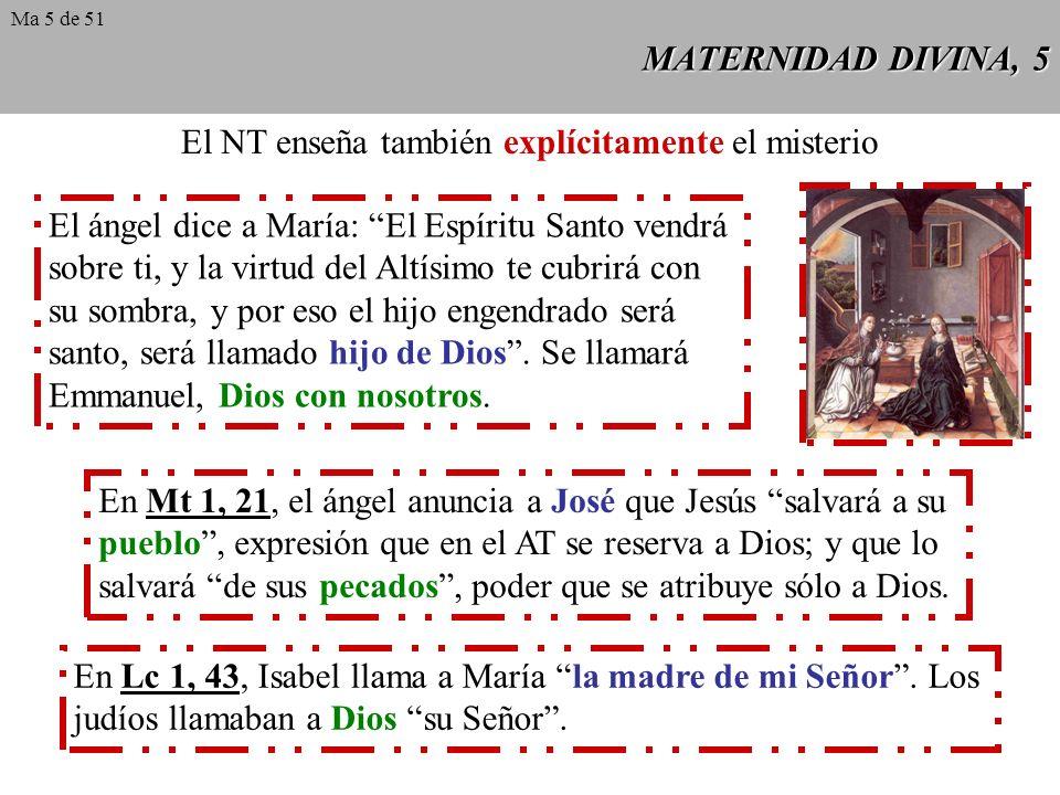 MATERNIDAD DIVINA, 5 El NT enseña también explícitamente el misterio El ángel dice a María: El Espíritu Santo vendrá sobre ti, y la virtud del Altísimo te cubrirá con su sombra, y por eso el hijo engendrado será santo, será llamado hijo de Dios.
