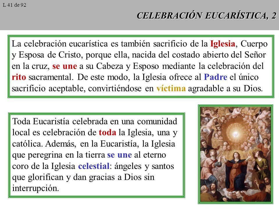 CELEBRACIÓN EUCARÍSTICA, 2 La celebración eucarística es también sacrificio de la Iglesia, Cuerpo y Esposa de Cristo, porque ella, nacida del costado abierto del Señor en la cruz, se une a su Cabeza y Esposo mediante la celebración del rito sacramental.