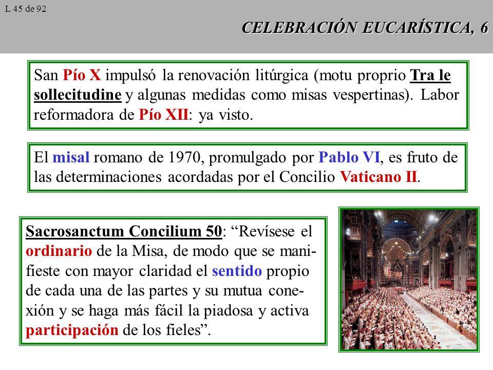 CELEBRACIÓN EUCARÍSTICA, 6 San Pío X impulsó la renovación litúrgica (motu proprio Tra le sollecitudine y algunas medidas como misas vespertinas).