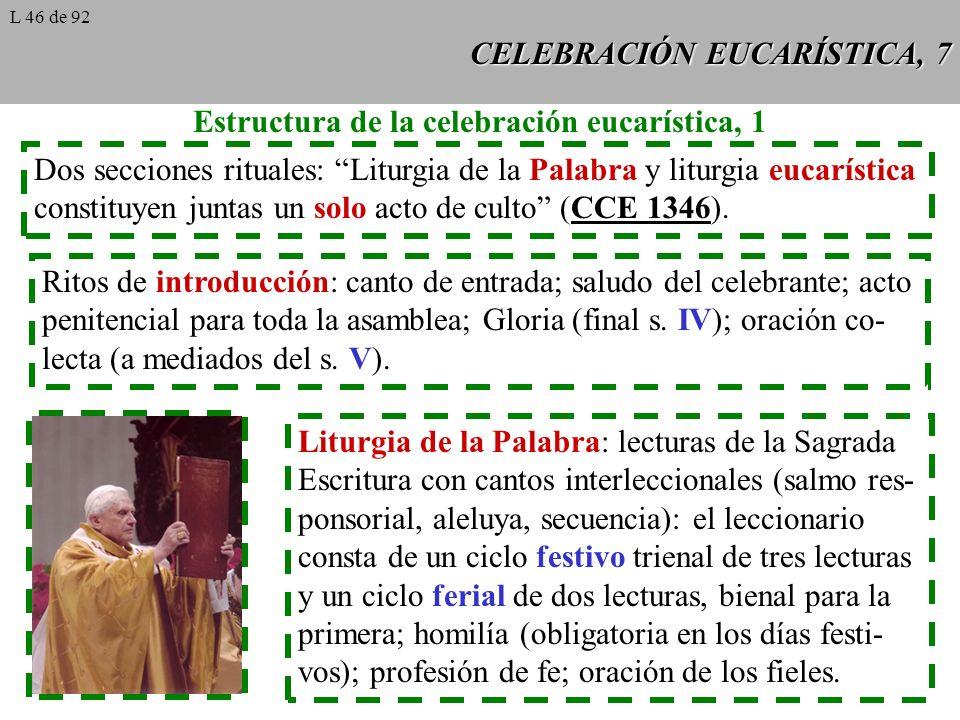 CELEBRACIÓN EUCARÍSTICA, 7 Estructura de la celebración eucarística, 1 Dos secciones rituales: Liturgia de la Palabra y liturgia eucarística constituyen juntas un solo acto de culto (CCE 1346).