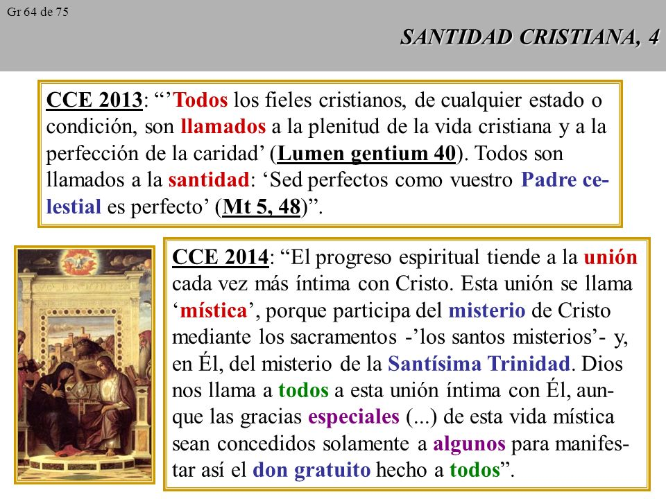 SANTIDAD CRISTIANA, 4 CCE 2013: Todos los fieles cristianos, de cualquier estado o condición, son llamados a la plenitud de la vida cristiana y a la perfección de la caridad (Lumen gentium 40).