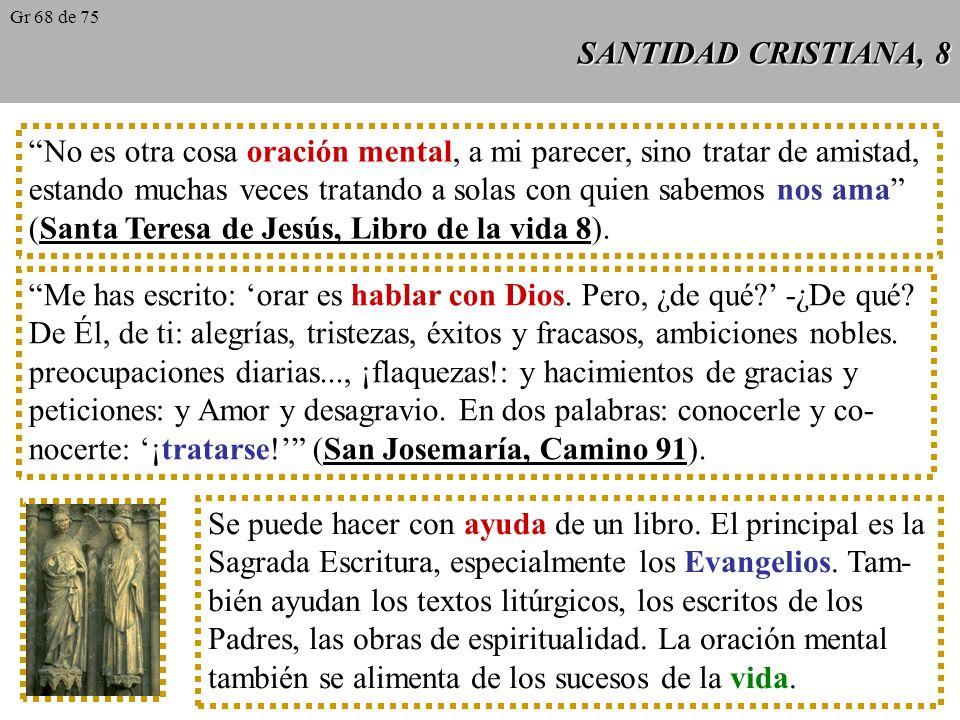 SANTIDAD CRISTIANA, 7 Empezamos con oraciones vocales, que muchos hemos repetido de niños: son frases ardientes y sencillas, enderezadas a Dios y a su