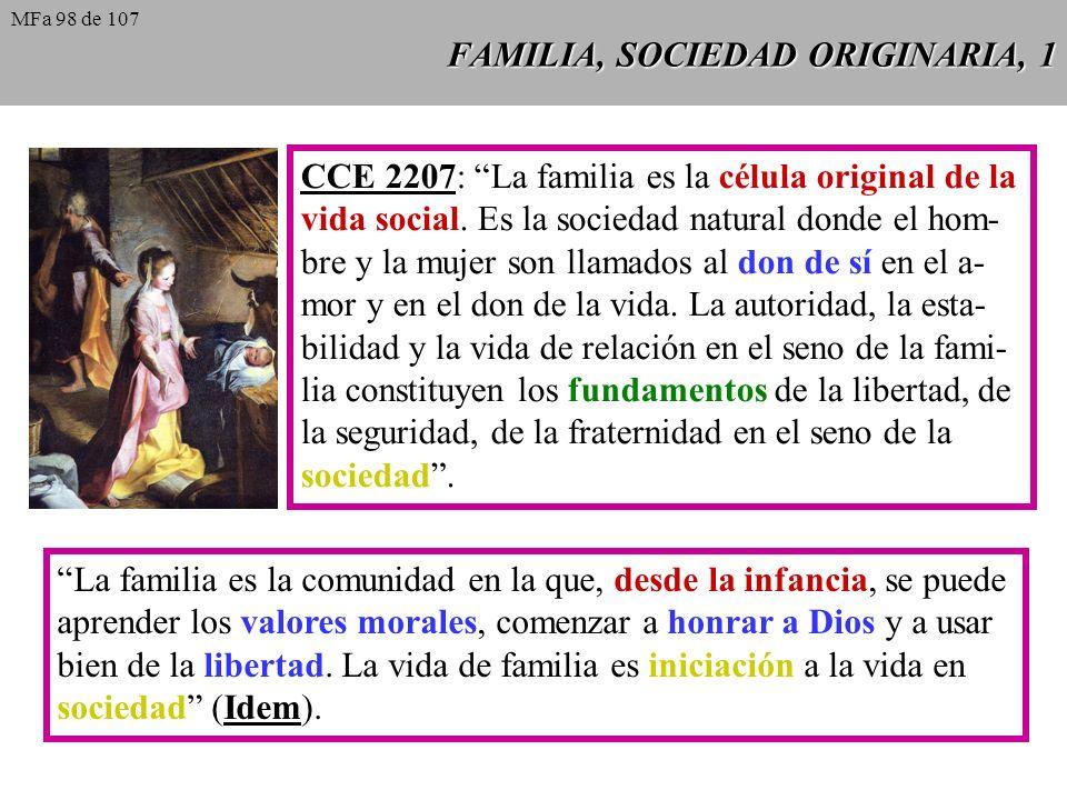 FAMILIA, SOCIEDAD ORIGINARIA, 1 CCE 2207: La familia es la célula original de la vida social. Es la sociedad natural donde el hom- bre y la mujer son