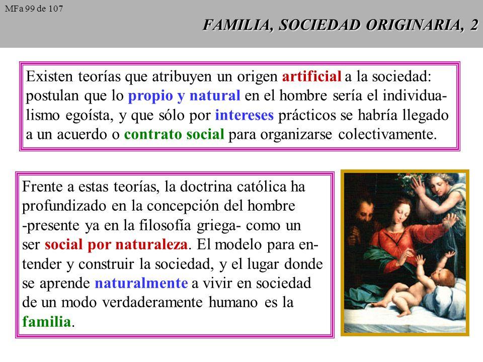 FAMILIA, SOCIEDAD ORIGINARIA, 2 Existen teorías que atribuyen un origen artificial a la sociedad: postulan que lo propio y natural en el hombre sería