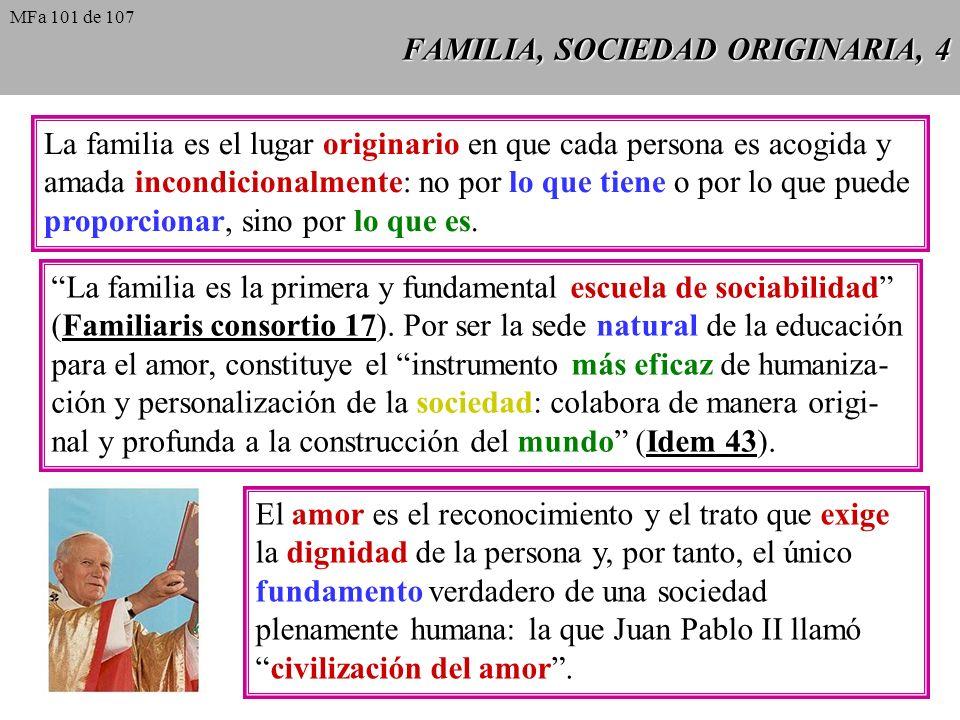FAMILIA, SOCIEDAD ORIGINARIA, 4 La familia es el lugar originario en que cada persona es acogida y amada incondicionalmente: no por lo que tiene o por