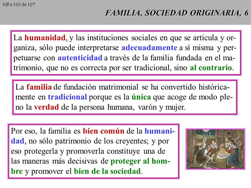 FAMILIA, SOCIEDAD ORIGINARIA, 7 La relación ideal entre familia y sociedad debería ser de apoyo recíproco, de interacción enriquece- dora y de mutua defensa.