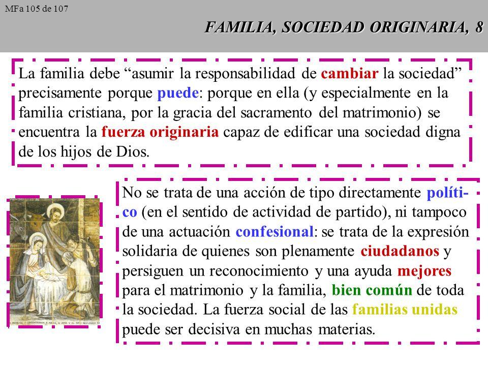 FAMILIA, SOCIEDAD ORIGINARIA, 8 La familia debe asumir la responsabilidad de cambiar la sociedad precisamente porque puede: porque en ella (y especial