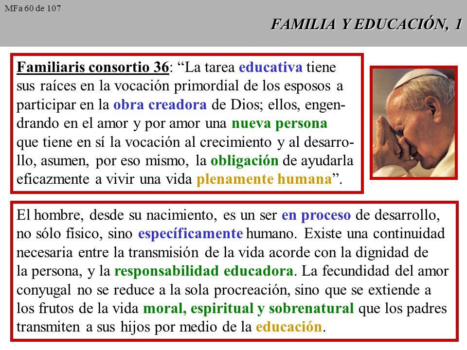 FAMILIA Y EDUCACIÓN, 1 Familiaris consortio 36: La tarea educativa tiene sus raíces en la vocación primordial de los esposos a participar en la obra c