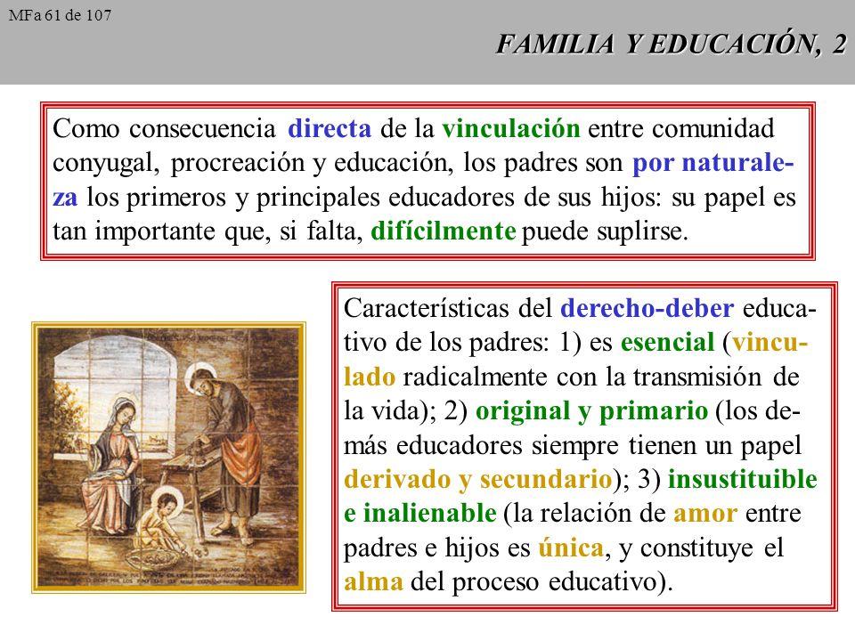 FAMILIA Y EDUCACIÓN, 2 Como consecuencia directa de la vinculación entre comunidad conyugal, procreación y educación, los padres son por naturale- za