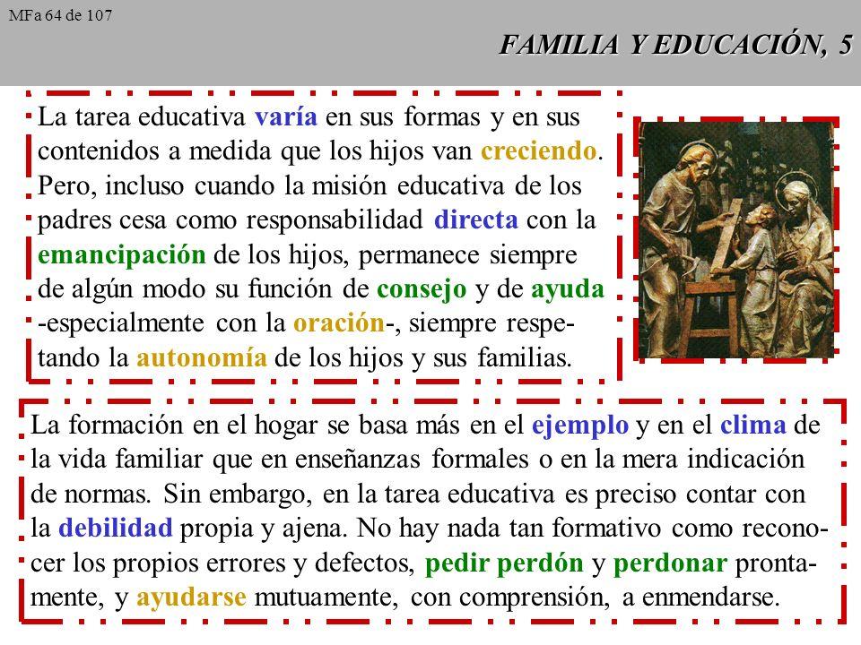 FAMILIA Y EDUCACIÓN, 5 La tarea educativa varía en sus formas y en sus contenidos a medida que los hijos van creciendo. Pero, incluso cuando la misión