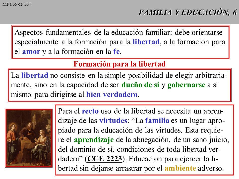 FAMILIA Y EDUCACIÓN, 6 Aspectos fundamentales de la educación familiar: debe orientarse especialmente a la formación para la libertad, a la formación