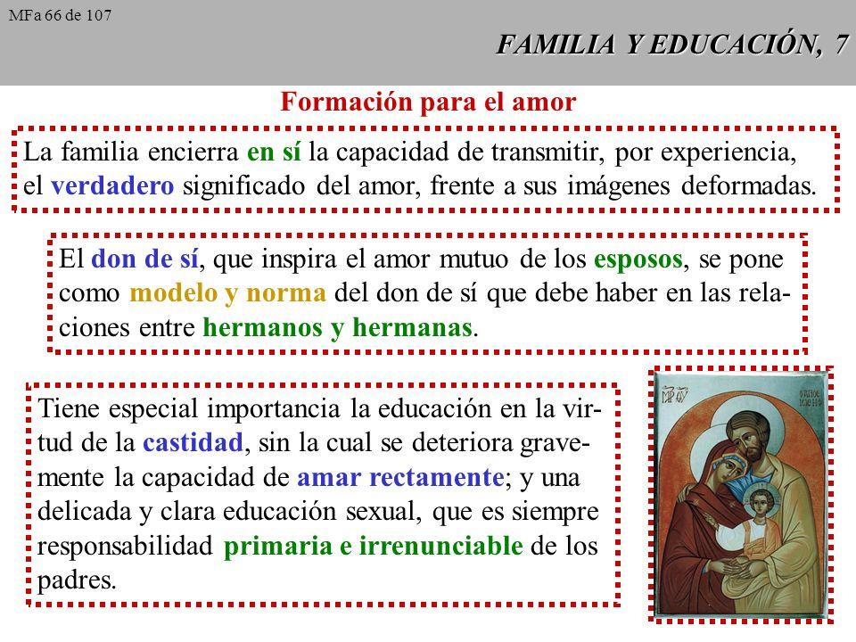 FAMILIA Y EDUCACIÓN, 7 Formación para el amor La familia encierra en sí la capacidad de transmitir, por experiencia, el verdadero significado del amor