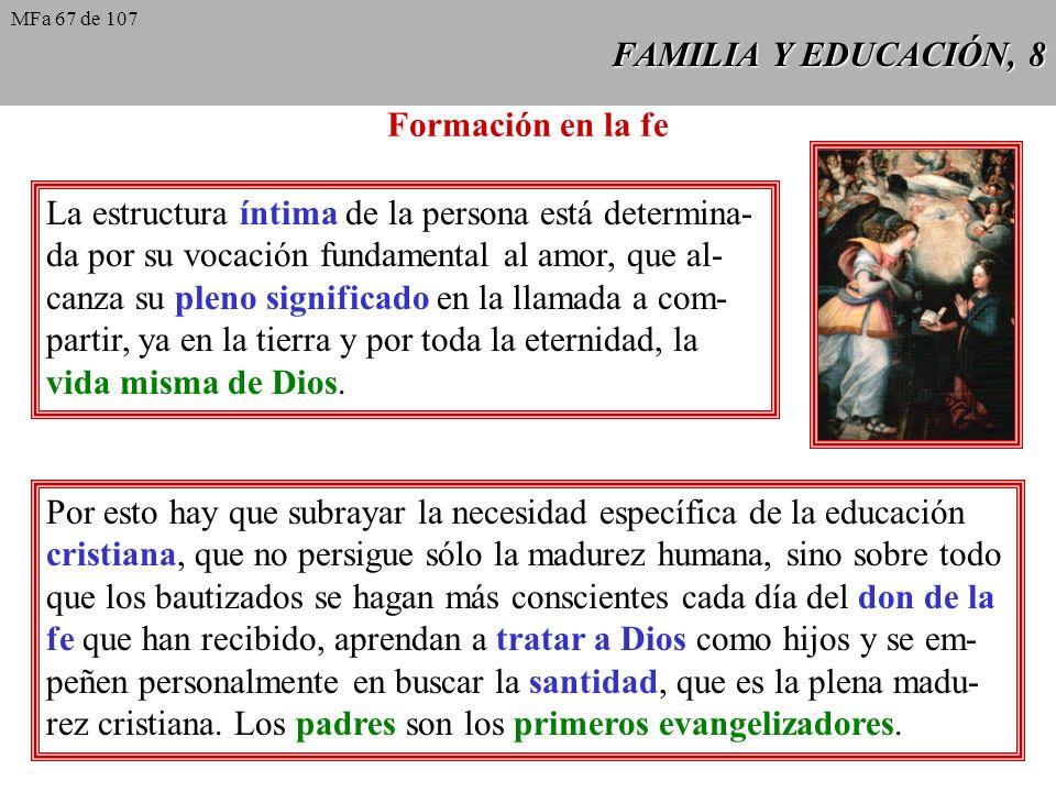 FAMILIA Y EDUCACIÓN, 8 Formación en la fe La estructura íntima de la persona está determina- da por su vocación fundamental al amor, que al- canza su