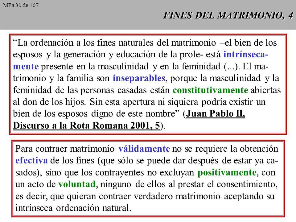 FINES DEL MATRIMONIO, 4 La ordenación a los fines naturales del matrimonio –el bien de los esposos y la generación y educación de la prole- está intrínseca- mente presente en la masculinidad y en la feminidad (...).